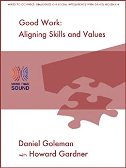 Good Work: Aligning Skills and Values (Wired to Connect: Dialogues on Social Intelligence Book 3) (English Edition) von [Gardner, Howard, Daniel Goleman]