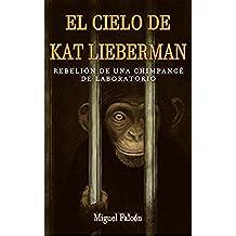 El Cielo de Kat Lieberman: Odisea de una chimpancé de laboratorio