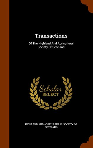 Transactions: Of The Highland And Agricultural Society Of Scotland