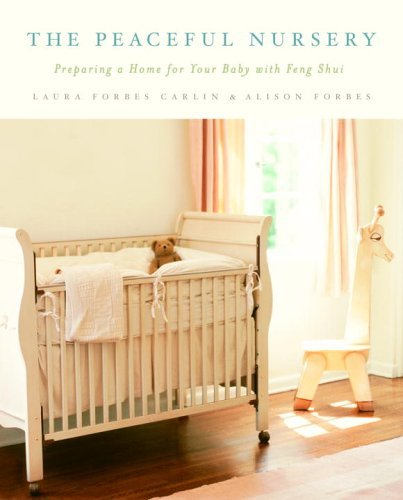 The Peaceful Nursery: Preparing A Home For Your Baby With Feng Shui by Alison Forbes (2006-02-28) par Alison Forbes;Laura Forbes Carlin