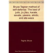 Bruce Tegner Method of Self-Defense: The Best of Judo, Jiu jitsu, Karate, Savate, Yawara, Aikido, and Ate-Waza by Bruce Tegner (1969-08-02)