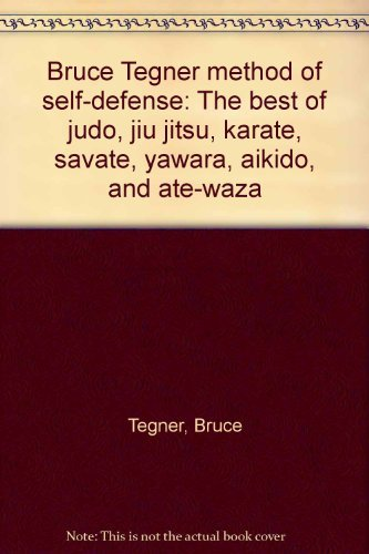 Bruce Tegner Method of Self-Defense: The Best of Judo, Jiu jitsu, Karate, Savate, Yawara, Aikido, and Ate-Waza by Bruce Tegner (1969-08-02)