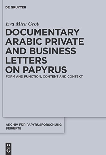 Documentary Arabic Private and Business Letters on Papyrus: Form and Function, Content and Context (Archiv für Papyrusforschung und verwandte Gebiete - Beihefte Book 29) (English Edition)