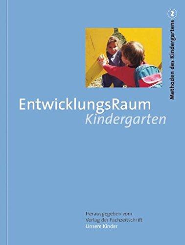 """""""Methoden des Kindergartens. Sonderdruck der Fachzeitschrift """"""""Unsere Kinder"""""""""""": EntwicklungsRaum Kindergarten (Methoden des Kindergartens. Bd 2)"""