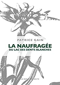 La naufragée du lac des dents blanches par Patrice Gain