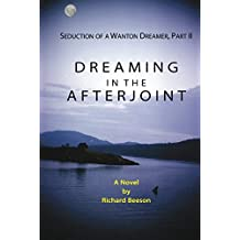 Dreaming in the Afterjoint: Seduction of a Wanton Dreamer, Part II