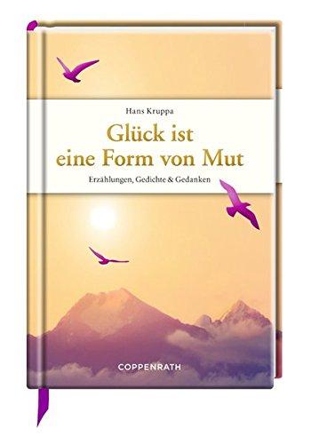 Glück ist eine Form von Mut: Erzählungen, Gedichte & Gedanken (Edizione)