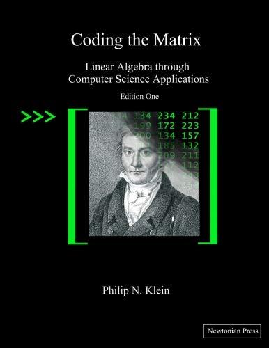 Coding the Matrix: Linear Algebra through Applications to Computer Science por Philip N Klein