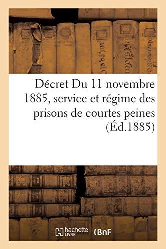 Décret DU 11 novembre 1885, règlement du service et du régime des prisons de courtes peines: affectées à l'emprisonnement en commun. Maisons d'arrêt, de justice et de correction par Collectif