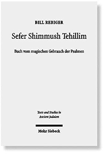 Sefer Shimmush Tehillim - Buch vom magischen Gebrauch der Psalmen: Edition, Übersetzung und Kommentar (Texts and Studies in Ancient Judaism, Band 137)