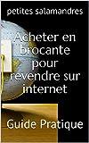 Acheter en brocante pour revendre sur internet: Guide Pratique...