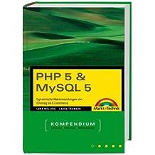 PHP 5 & MySQL 5 Kompendium: Dynamische Webanwendungen von Einstieg bis E-Commerce (Kompendium / Handbuch)