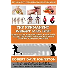 [(The Permanent Weight Loss' Diet : How to Lose Weight Fast, Keep It Off & Renew the Mind, Body & Spirit Through Fasting, Smart Eating & Practical Spirit)] [By (author) Robert Dave Johnston] published on (July, 2013)