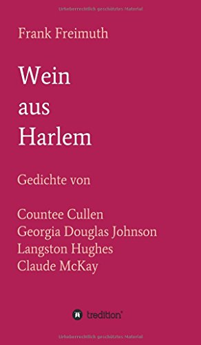 Wein aus Harlem: Gedichte von Countee Cullen, Georgia Douglas Johnson, Langston Hughes und Claude McKay, ausgewählt, übersetzt und mit Erläuterungen versehen von Frank Freimuth