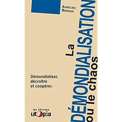 La démondialisation ou le chaos: Démondialiser, décroître et coopérer (Ruptures)