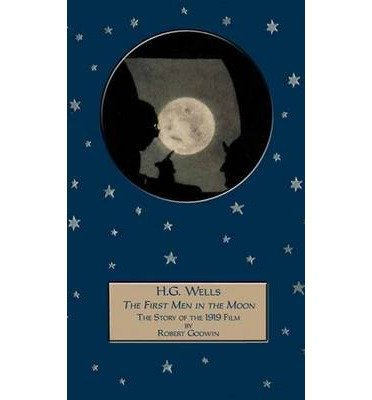 [(H G Wells' The First Men in the Moon': The Story of the 1919 Film)] [Author: Robert Godwin] published on (January, 2014) (First Men In The Moon Film)