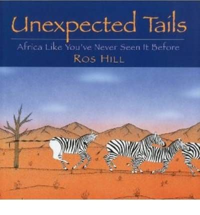 Unexpected Tails Africa Like You've Never Seen it Before by Hill, Ros ( AUTHOR ) Nov-12-2012 Paperback