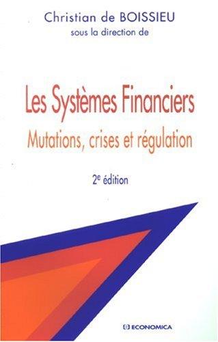 Les Systèmes Financiers : Mutations, crises et régulation par Christian de Boissieu, Collectif