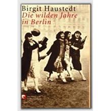 Die wilden Jahre in Berlin: Eine Klatsch- und Kulturgeschichte