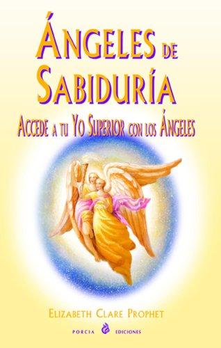 Angeles de sabiduría: Accede a tu Yo Superior con los ángeles por Elizabeth Clare Prophet