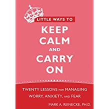 Little Ways to Keep Calm and Carry On: Twenty Lessons for Managing Worry, Anxiety, and Fear (English Edition)