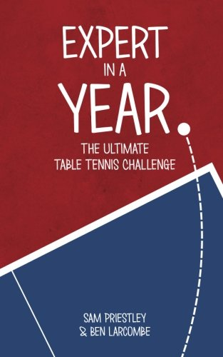 Expert In A Year: The Ultimate Table Tennis Challenge por Sam Priestley
