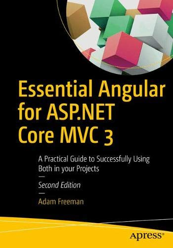 Essential Angular for ASP.NET Core MVC 3: A Practical Guide to Successfully Using Both in Your Projects