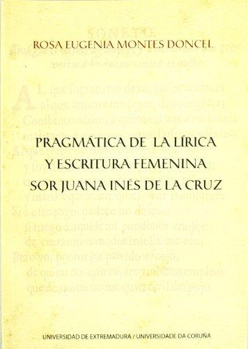Pragmática de La Lírica y Escritura Femenina. Sor Juana Inés de La Cruz
