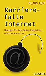 Karrierefalle Internet: Managen Sie Ihre Online-Reputation, bevor andere es tun!