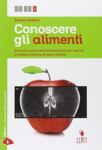 Conoscere gli alimenti. Scienza e cultura dell'alimentazione per i servizi di enogastronomia e di sala e vendita. Per le Scuole superiori. Con e-book