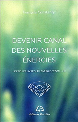 Devenir canal des nouvelles énergie : Le premier livre sur l'énergie cristalline