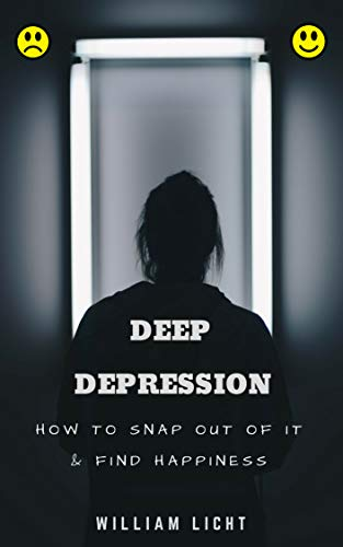 DEEP DEPRESSION: How to Snap Out of It & Find Happiness (English Edition) Licht-snap