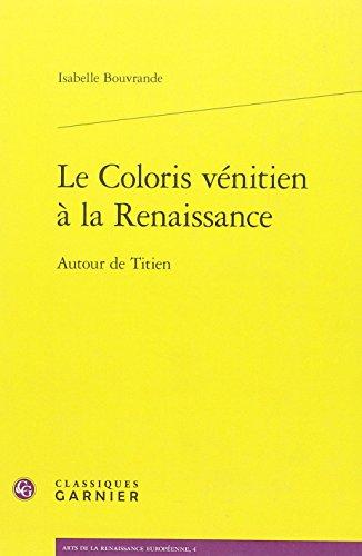 Le coloris vnitien  la Renaissance : Autour de Titien