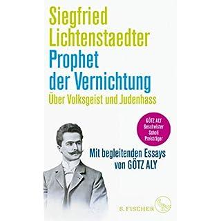 Prophet der Vernichtung. Über Volksgeist und Judenhass: Herausgegeben und mit begleitenden Essays von Götz Aly