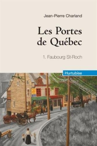 Les Portes de Québec, Tome 1 : Faubourg Saint-Roch par Jean-Pierre Charland