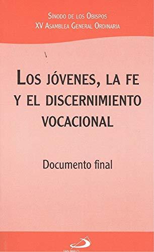 Los jóvenes, la fe y el discernimiento vocacional: Documento final (Encíclicas y Documentos) por Sínodo de los Obispos. XV Asamblea General Ordinaria