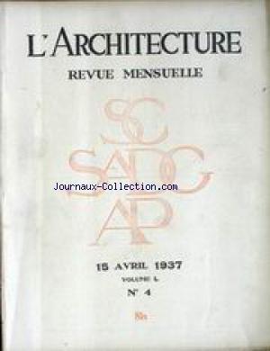 ARCHITECTURE (L') [No 4] du 15/04/1937 - RISLER CH. - CONCOURS DES FONDATIONS ROUGEVIN ET HENRI-EUSTACHE MARCEL TEXIER - LES TRACES D' ARCHITECTURE HENRY F. - MONUMENT AUX MORTS D' ARBOIS