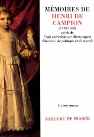 Mémoires de Henri de Campion (1613-1663), suivis de Trois entretiens sur divers sujets d'histoire, de politique et de morale