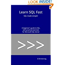 Learn SQL Fast: SQL made simple! A beginner's guide to SQL, with practical exercises for Microsoft SQL Server