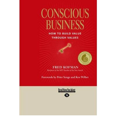 [(Conscious Business: How to Build Value Through Values )] [Author: Fred Kofman] [Dec-2012]