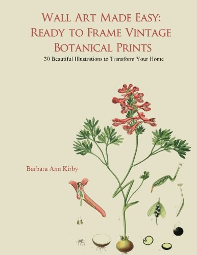 Wall Art Made Easy: Ready to Frame Vintage Botanical Prints: 30 Beautiful Illustrations to Transform Your Home