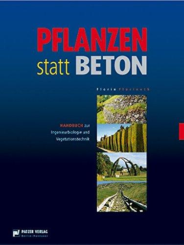 Pflanzen statt Beton: Handbuch zur Ingenieurbiologie und Vegetationstechnik