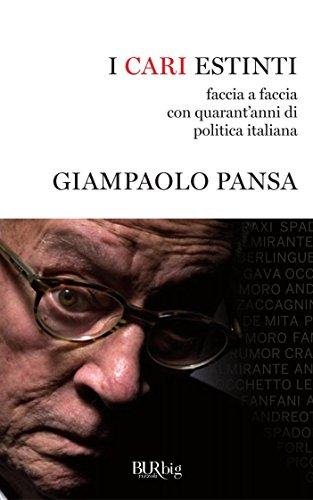 I cari estinti: faccia a faccia con quarant'anni di politica italiana di Giampaolo Pansa