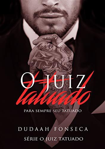 O JUIZ TATUADO : Para sempre seu Tatuado (Série O Juiz Tatuado ...