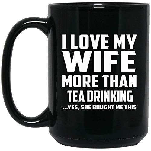 I Love My Wife More Than Tea Drinking - 15 Oz Coffee Mug Kaffeebecher 443 ml Schwarz Keramik-Teetasse - Geschenk zum Geburtstag Jahrestag Muttertag Vatertag Ostern - Maker Tea Beste Iced