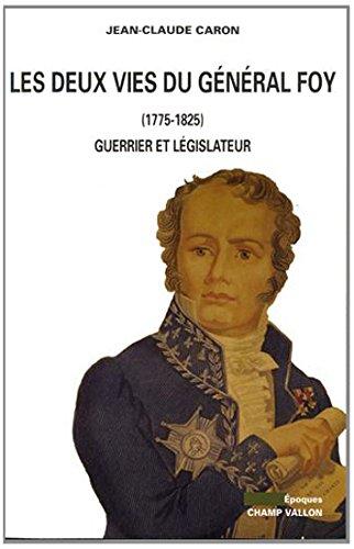 Les deux vies du général Foy (1775-1825) : Guerrier et législateur