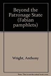 Beyond the Patronage State (Fabian pamphlets)