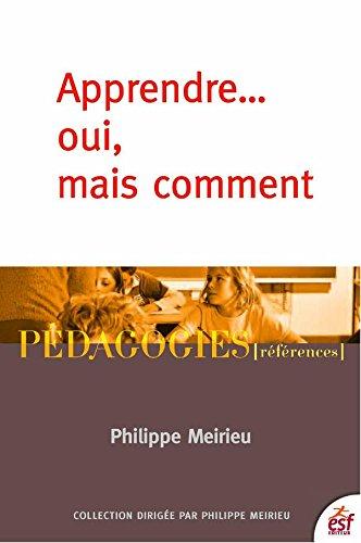 Apprendre... Oui, mais comment (Pédagogies références) par Philippe Meirieu