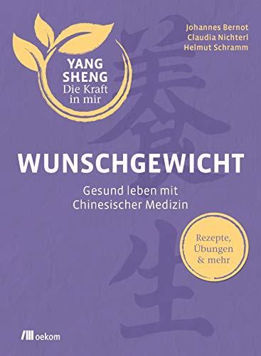 Wunschgewicht: Gesund leben mit Chinesischer Medizin: Rezepte, Übungen & mehr (Yang Sheng 2)