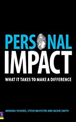 Personal Impact: Make A Powerful Impression Wherever You Go: What It Takes to Make a Difference